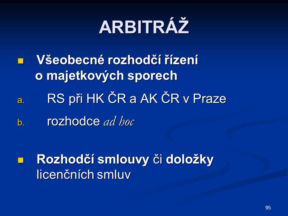 95 ARBITRÁŽ Všeobecné rozhodčí řízení Všeobecné rozhodčí řízení o majetkových sporech o majetkových sporech a. RS při HK ČR a AK ČR v Praze b. rozhodc