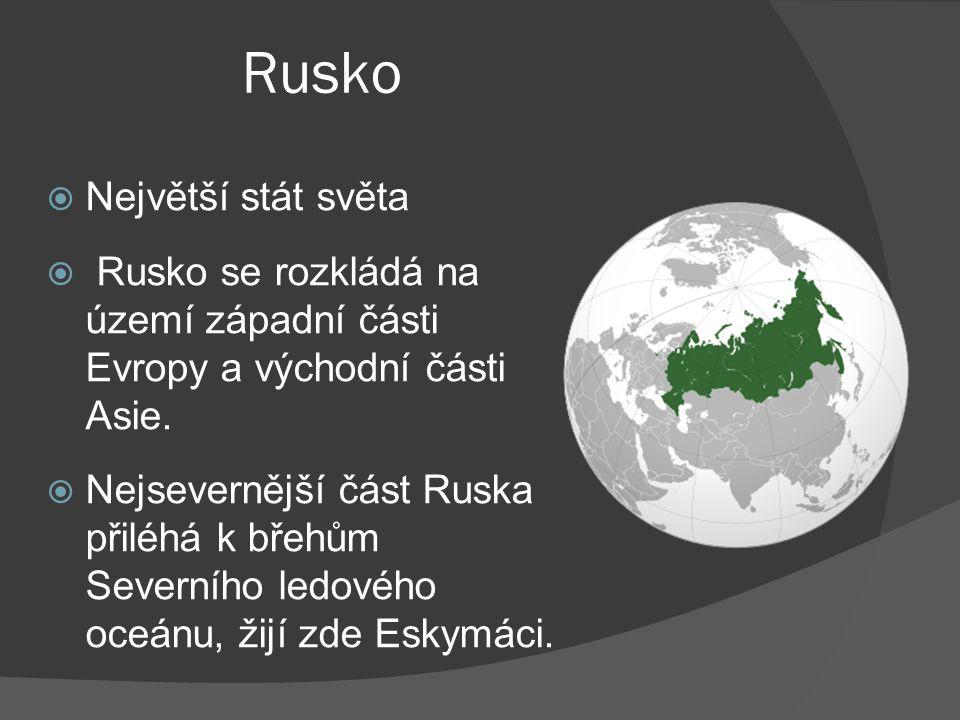 Rusko  Největší stát světa  Rusko se rozkládá na území západní části Evropy a východní části Asie.  Nejsevernější část Ruska přiléhá k břehům Sever