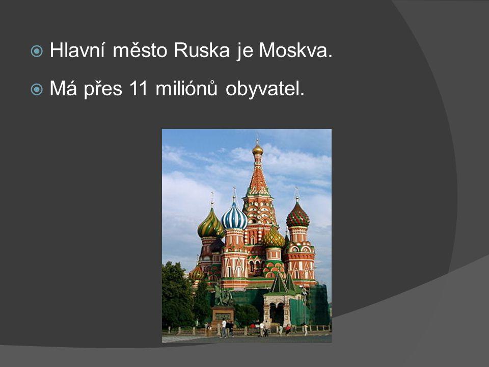  Hlavní město Ruska je Moskva.  Má přes 11 miliónů obyvatel.