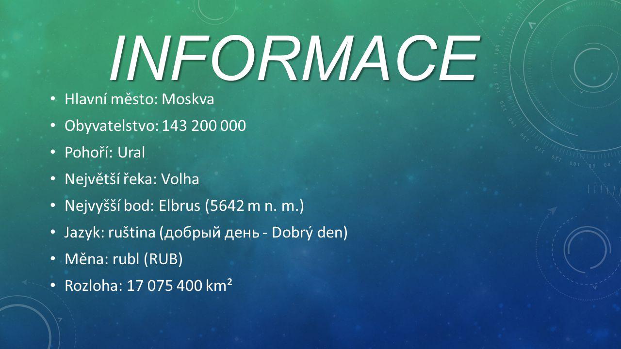 INFORMACE Hlavní město: Moskva Obyvatelstvo: 143 200 000 Pohoří: Ural Největší řeka: Volha Nejvyšší bod: Elbrus (5642 m n. m.) Jazyk: ruština (добрый