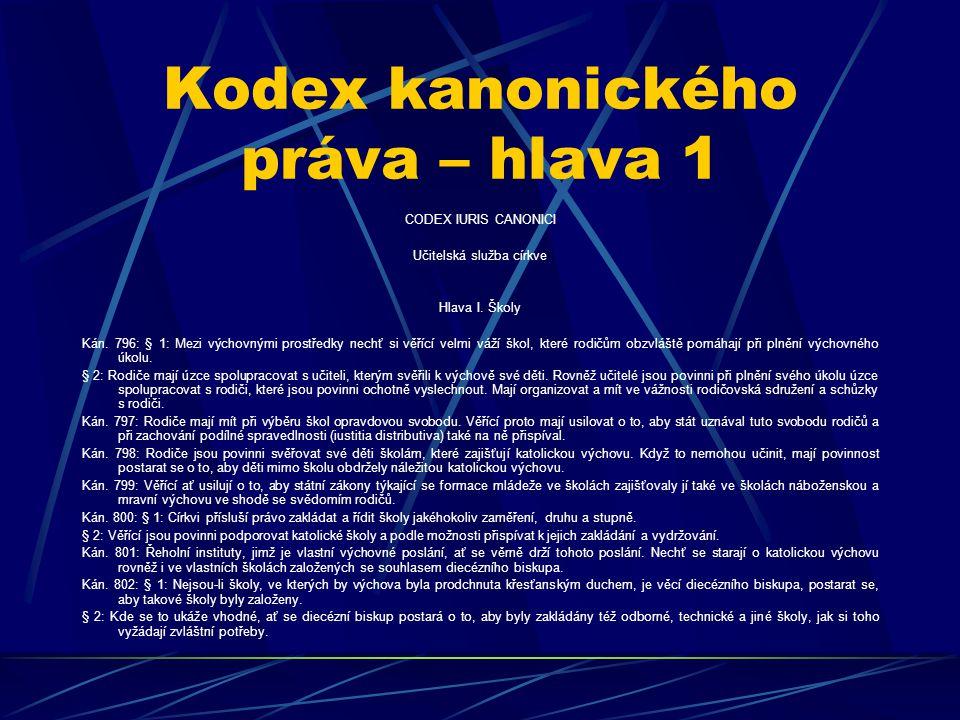 Kodex kanonického práva – hlava 1 CODEX IURIS CANONICI Učitelská služba církve Hlava I. Školy Kán. 796: § 1: Mezi výchovnými prostředky nechť si věříc