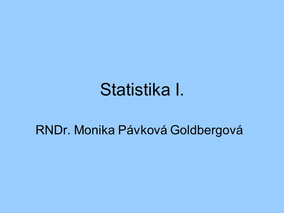 Statistika I. RNDr. Monika Pávková Goldbergová