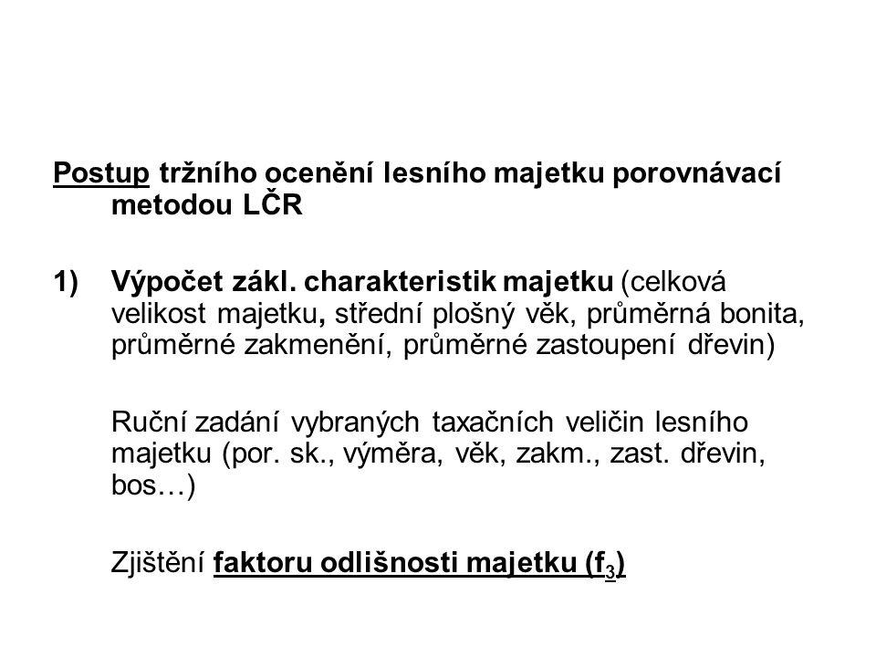 Postup tržního ocenění lesního majetku porovnávací metodou LČR 1)Výpočet zákl. charakteristik majetku (celková velikost majetku, střední plošný věk, p