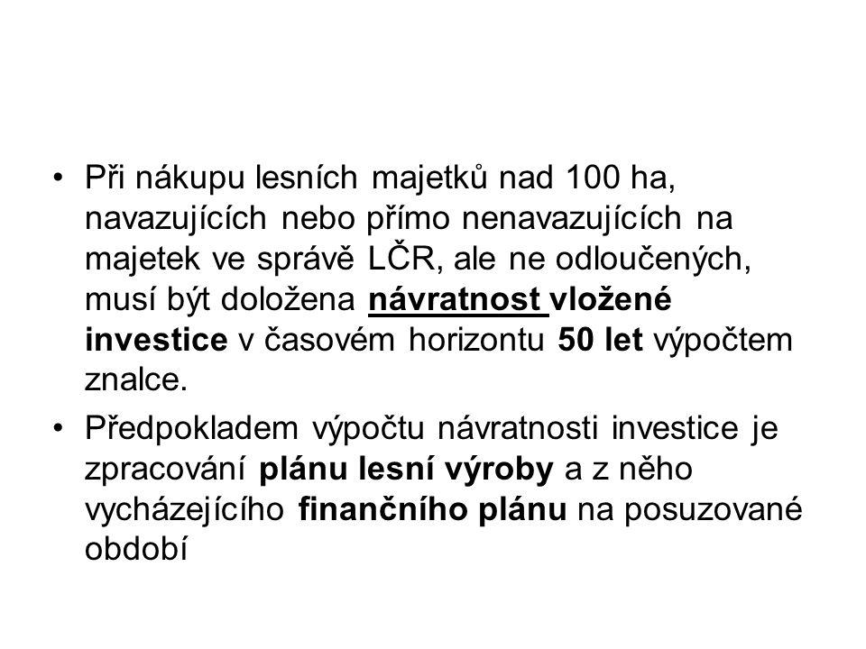 Při nákupu lesních majetků nad 100 ha, navazujících nebo přímo nenavazujících na majetek ve správě LČR, ale ne odloučených, musí být doložena návratno
