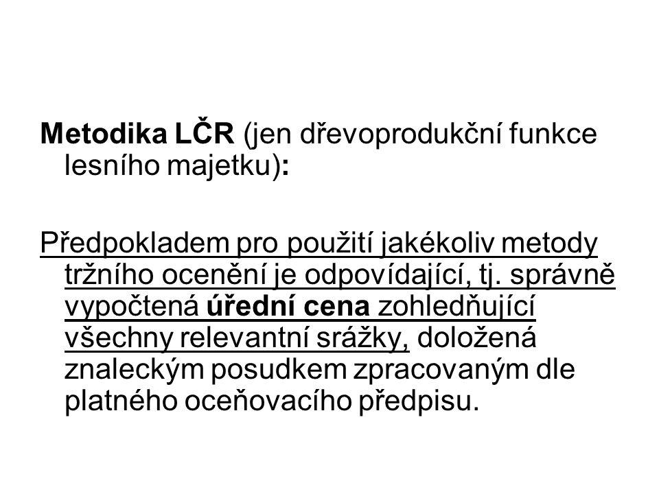 Metodika LČR (jen dřevoprodukční funkce lesního majetku): Předpokladem pro použití jakékoliv metody tržního ocenění je odpovídající, tj. správně vypoč