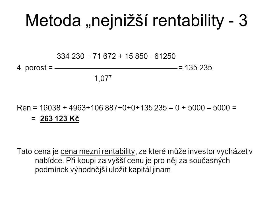 """Metoda """"nejnižší rentability - 3 334 230 – 71 672 + 15 850 - 61250 4. porost =  = 135 235 1,07 7 Ren = 16038 + 4963+106 887+0+0+135 23"""
