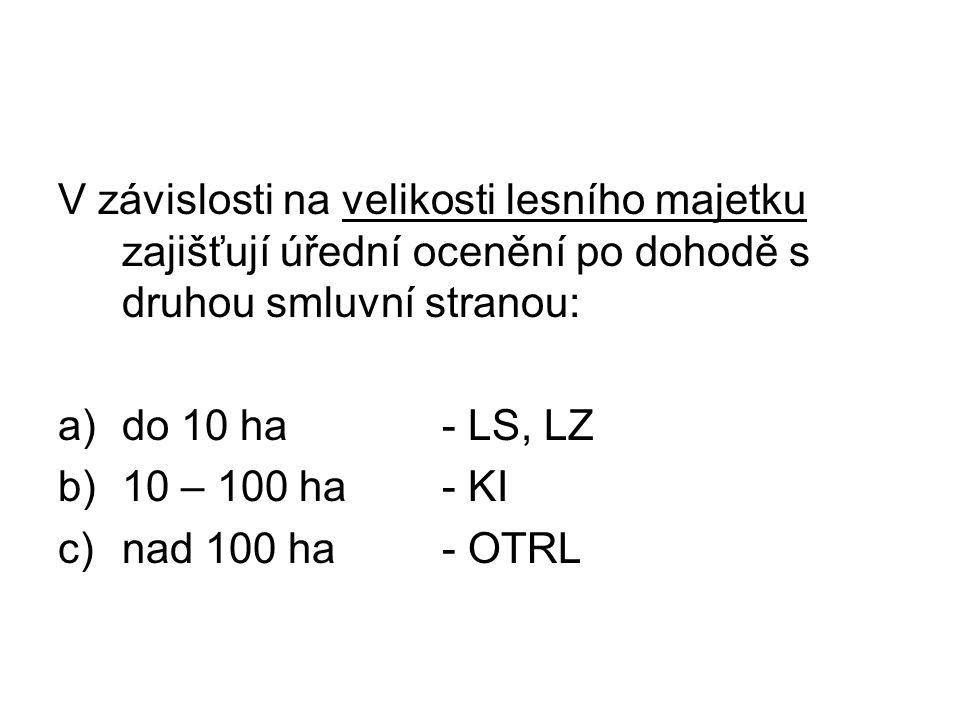 V závislosti na velikosti lesního majetku zajišťují úřední ocenění po dohodě s druhou smluvní stranou: a)do 10 ha - LS, LZ b)10 – 100 ha- KI c)nad 100