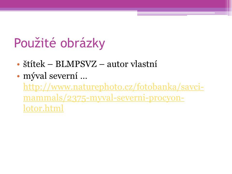 Použité obrázky štítek – BLMPSVZ – autor vlastní mýval severní … http://www.naturephoto.cz/fotobanka/savci- mammals/2375-myval-severni-procyon- lotor.
