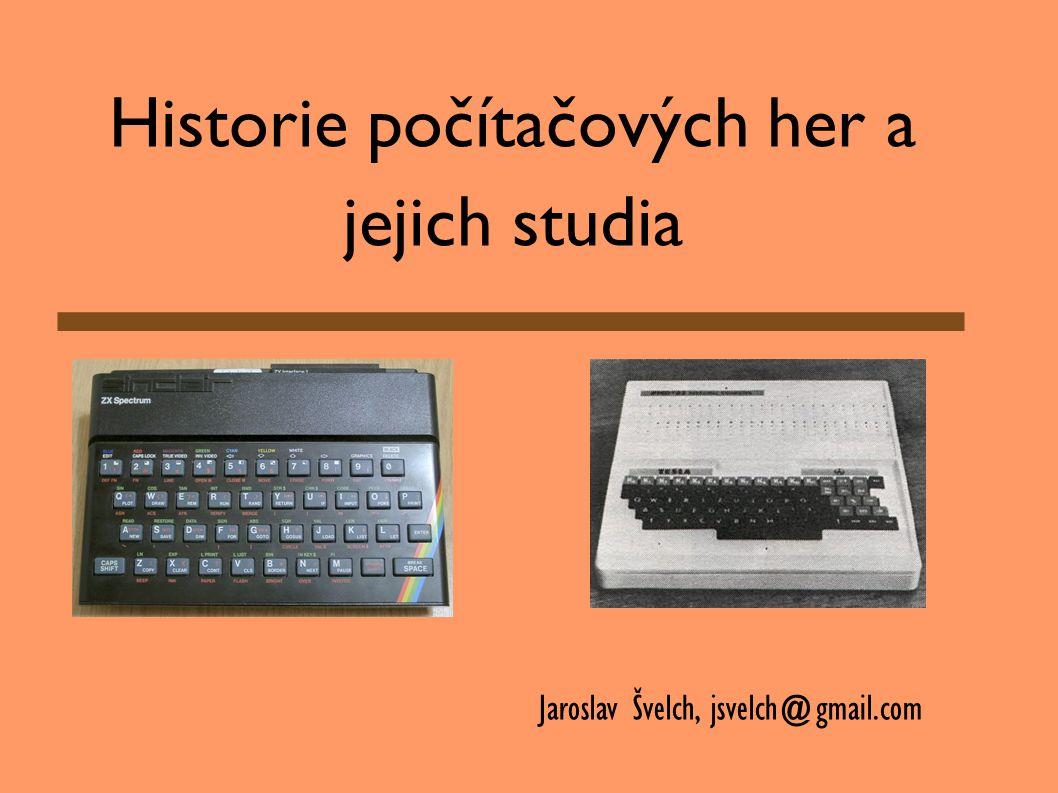 Historie počítačových her a jejich studia Jaroslav Švelch, jsvelch@gmail.com