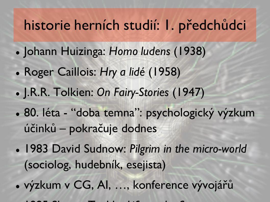 historie herních studií: 1. předchůdci Johann Huizinga: Homo ludens (1938) Roger Caillois: Hry a lidé (1958) J.R.R. Tolkien: On Fairy-Stories (1947) 8