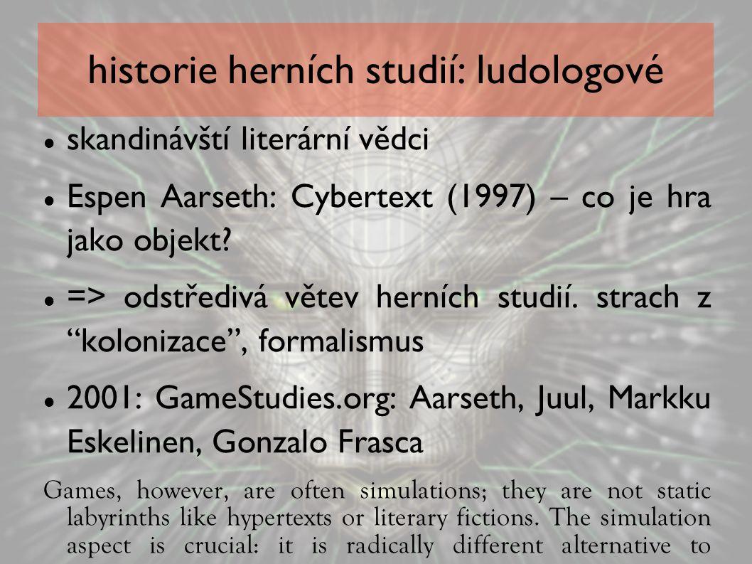 historie herních studií: ludologové skandinávští literární vědci Espen Aarseth: Cybertext (1997) – co je hra jako objekt? => odstředivá větev herních