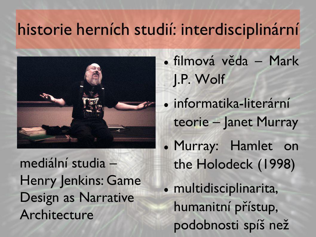 historie herních studií: interdisciplinární filmová věda – Mark J.P. Wolf informatika-literární teorie – Janet Murray Murray: Hamlet on the Holodeck (