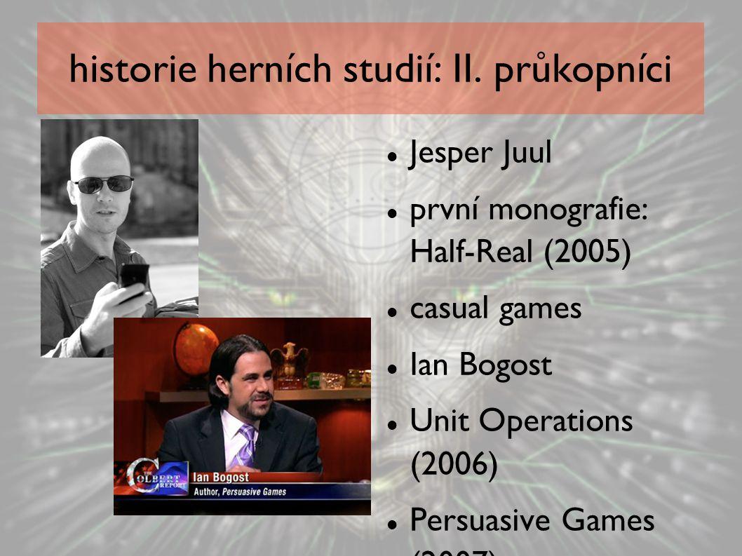 historie herních studií: II. průkopníci Jesper Juul první monografie: Half-Real (2005) casual games Ian Bogost Unit Operations (2006) Persuasive Games