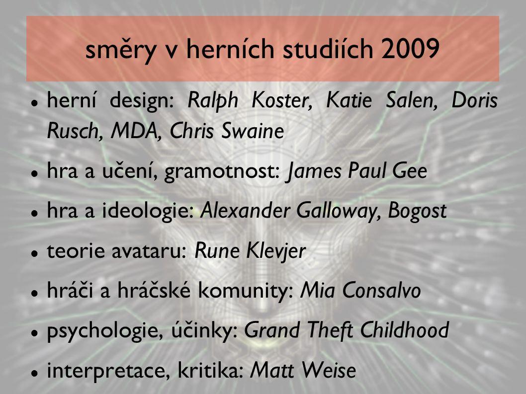 směry v herních studiích 2009 herní design: Ralph Koster, Katie Salen, Doris Rusch, MDA, Chris Swaine hra a učení, gramotnost: James Paul Gee hra a id