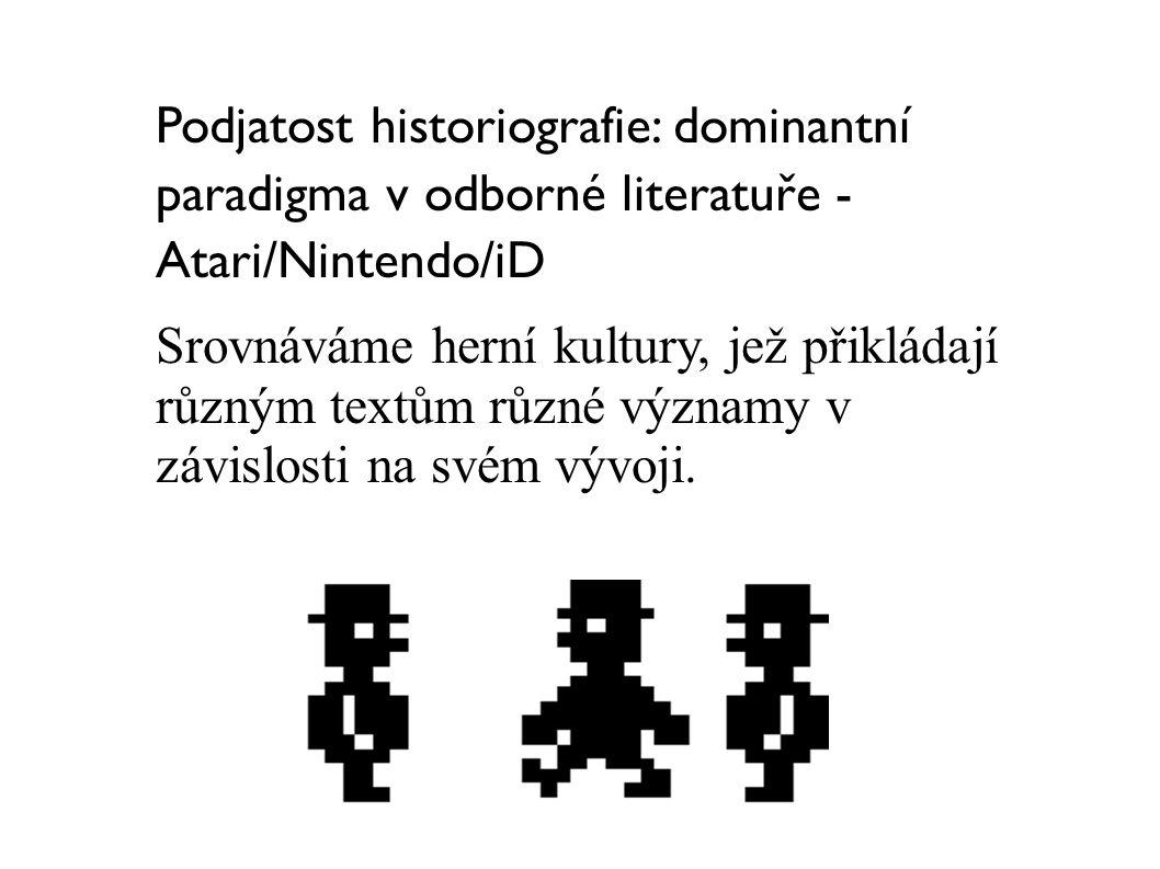 Podjatost historiografie: dominantní paradigma v odborné literatuře - Atari/Nintendo/iD Srovnáváme herní kultury, jež přikládají různým textům různé v