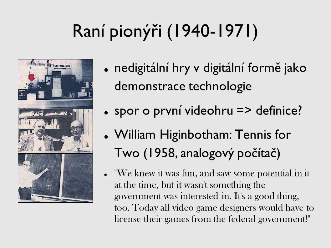 Raní pionýři (1940-1971) nedigitální hry v digitální formě jako demonstrace technologie spor o první videohru => definice? William Higinbotham: Tennis