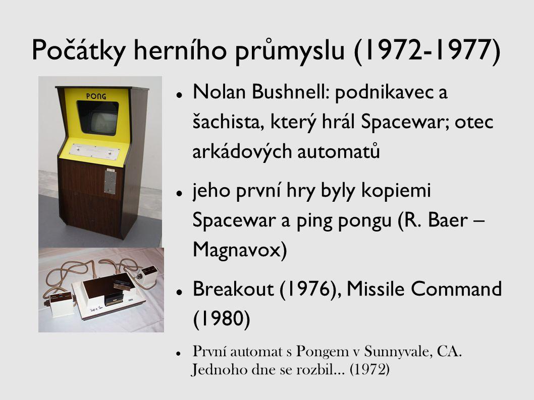 Počátky herního průmyslu (1972-1977) Nolan Bushnell: podnikavec a šachista, který hrál Spacewar; otec arkádových automatů jeho první hry byly kopiemi