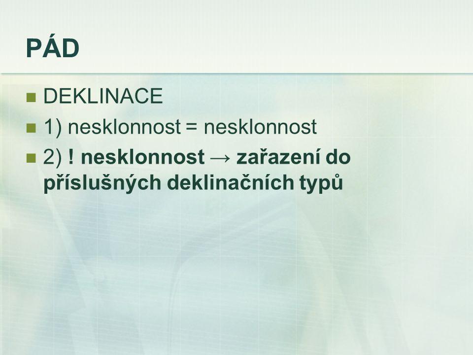 PÁD DEKLINACE 1) nesklonnost = nesklonnost 2) .