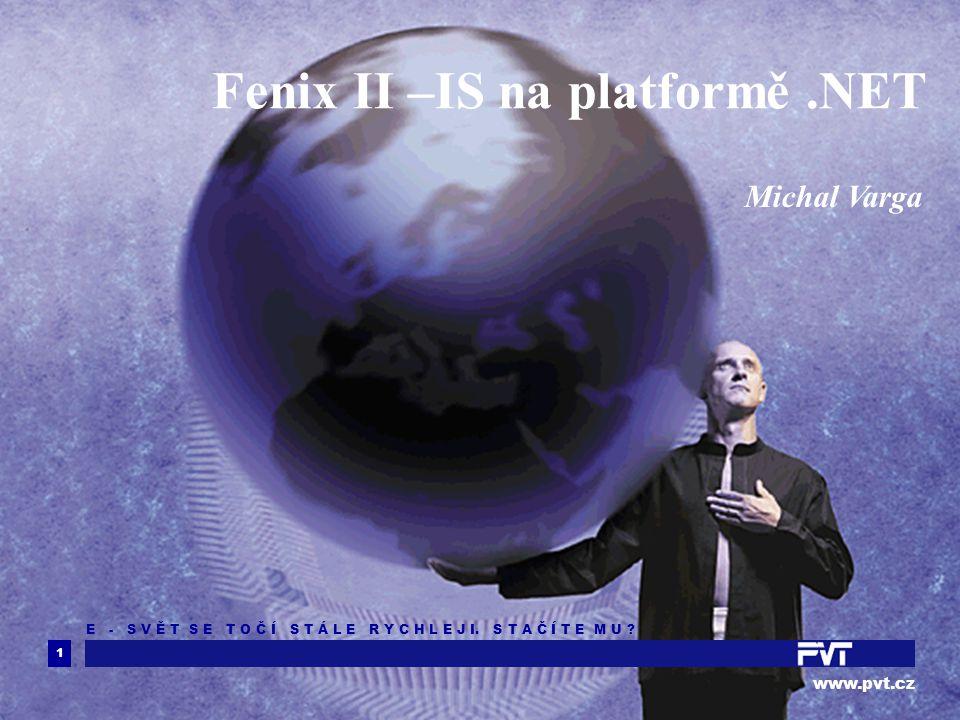 1 www.pvt.cz E - S V Ě T S E T O Č Í S T Á L E R Y C H L E J I. S T A Č Í T E M U ? Fenix II –IS na platformě.NET Michal Varga