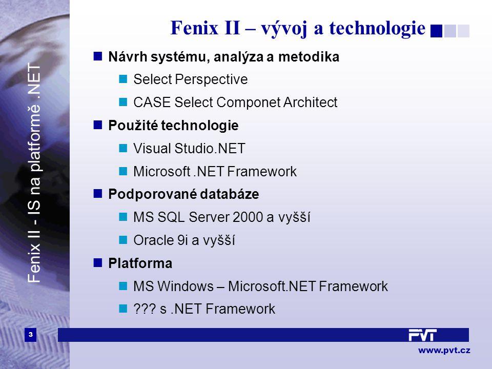 3 www.pvt.cz Fenix II – vývoj a technologie Návrh systému, analýza a metodika Select Perspective CASE Select Componet Architect Použité technologie Visual Studio.NET Microsoft.NET Framework Podporované databáze MS SQL Server 2000 a vyšší Oracle 9i a vyšší Platforma MS Windows – Microsoft.NET Framework .