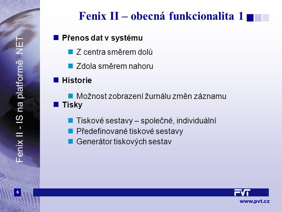 5 www.pvt.cz Fenix II – obecná funkcionalita 1 Přenos dat v systému Z centra směrem dolů Zdola směrem nahoru Historie Možnost zobrazení žurnálu změn záznamu Tisky Tiskové sestavy – společné, individuální Předefinované tiskové sestavy Generátor tiskových sestav Fenix II - IS na platformě.NET