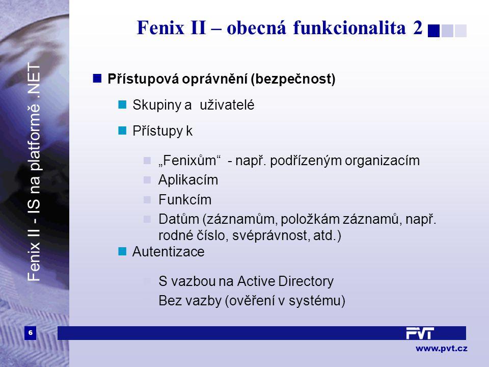 """6 www.pvt.cz Fenix II – obecná funkcionalita 2 Přístupová oprávnění (bezpečnost) Skupiny a uživatelé Přístupy k """"Fenixům - např."""
