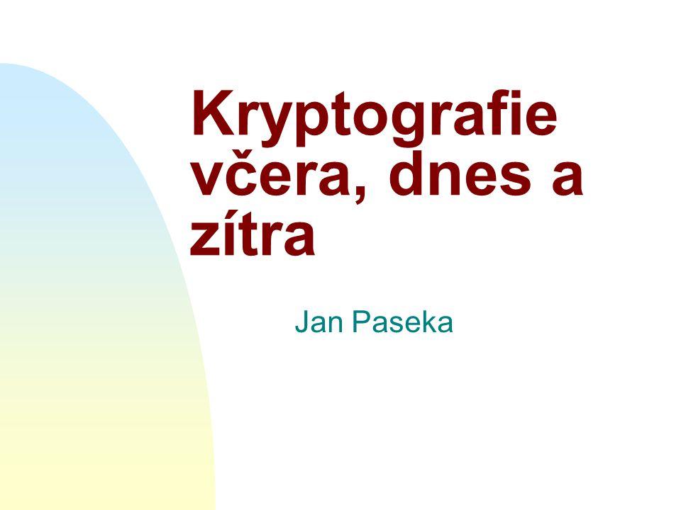 Kryptografie včera, dnes a zítra Jan Paseka