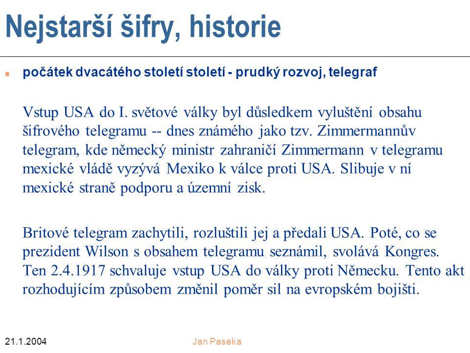 21.1.2004Jan Paseka Nejstarší šifry, historie n počátek dvacátého století století - prudký rozvoj, telegraf Vstup USA do I.