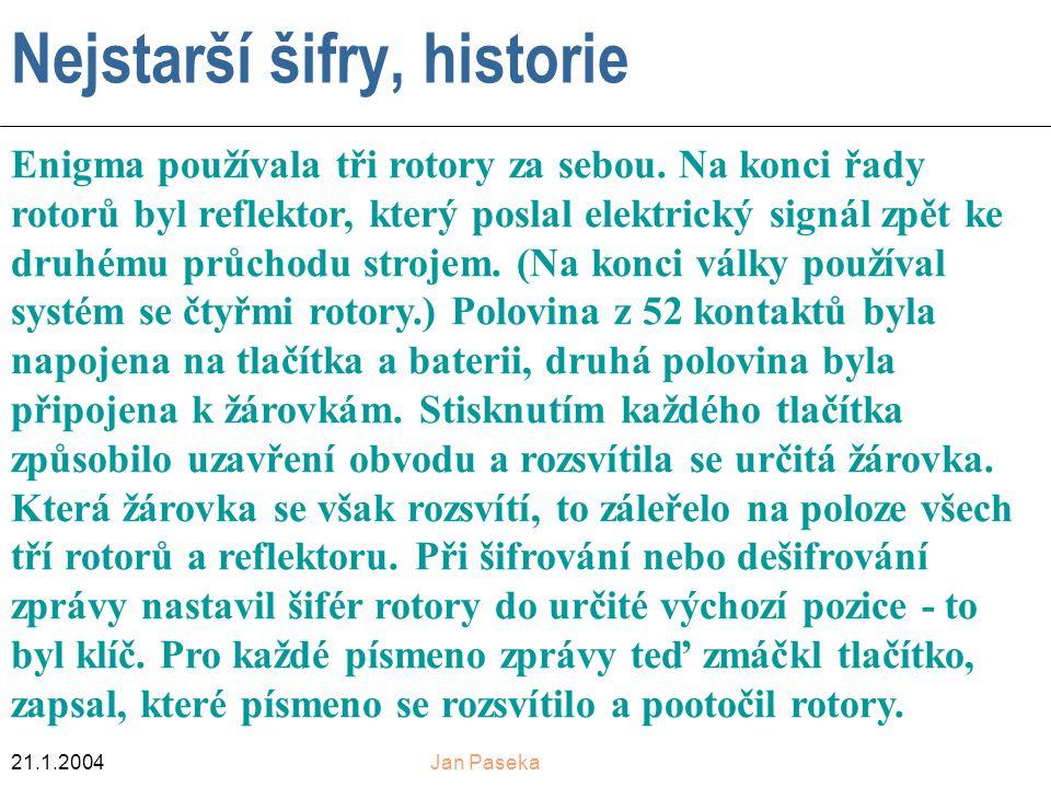 21.1.2004Jan Paseka Nejstarší šifry, historie Enigma používala tři rotory za sebou.