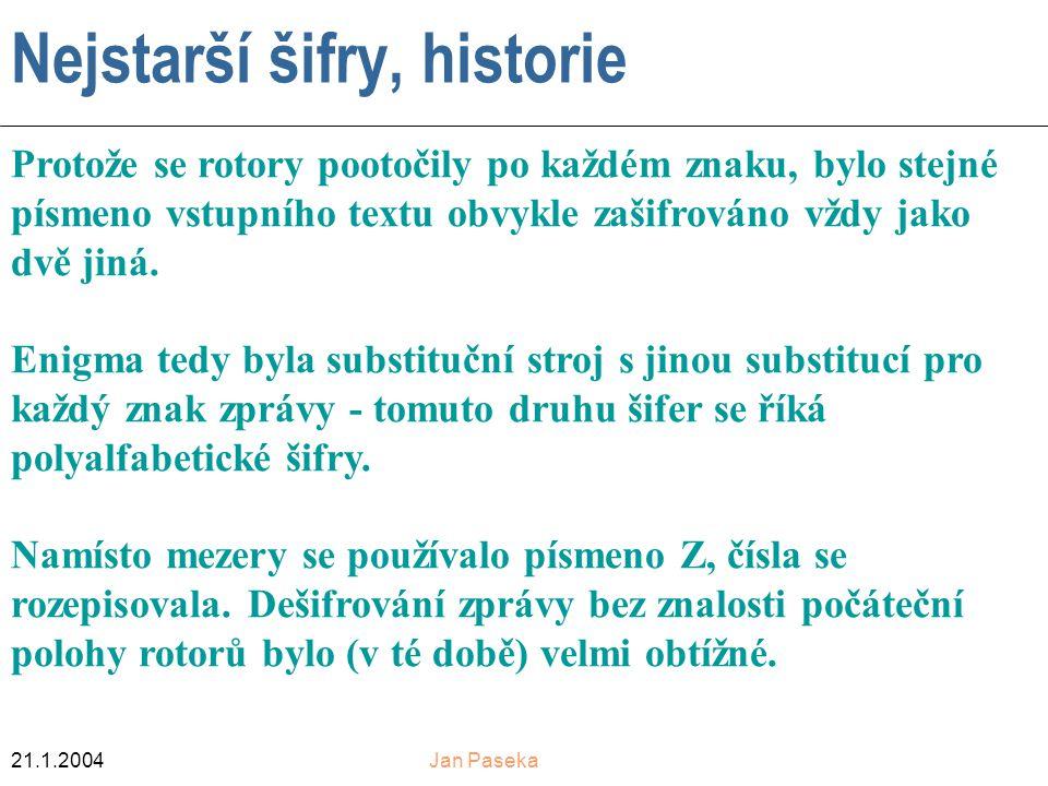21.1.2004Jan Paseka Nejstarší šifry, historie Protože se rotory pootočily po každém znaku, bylo stejné písmeno vstupního textu obvykle zašifrováno vždy jako dvě jiná.