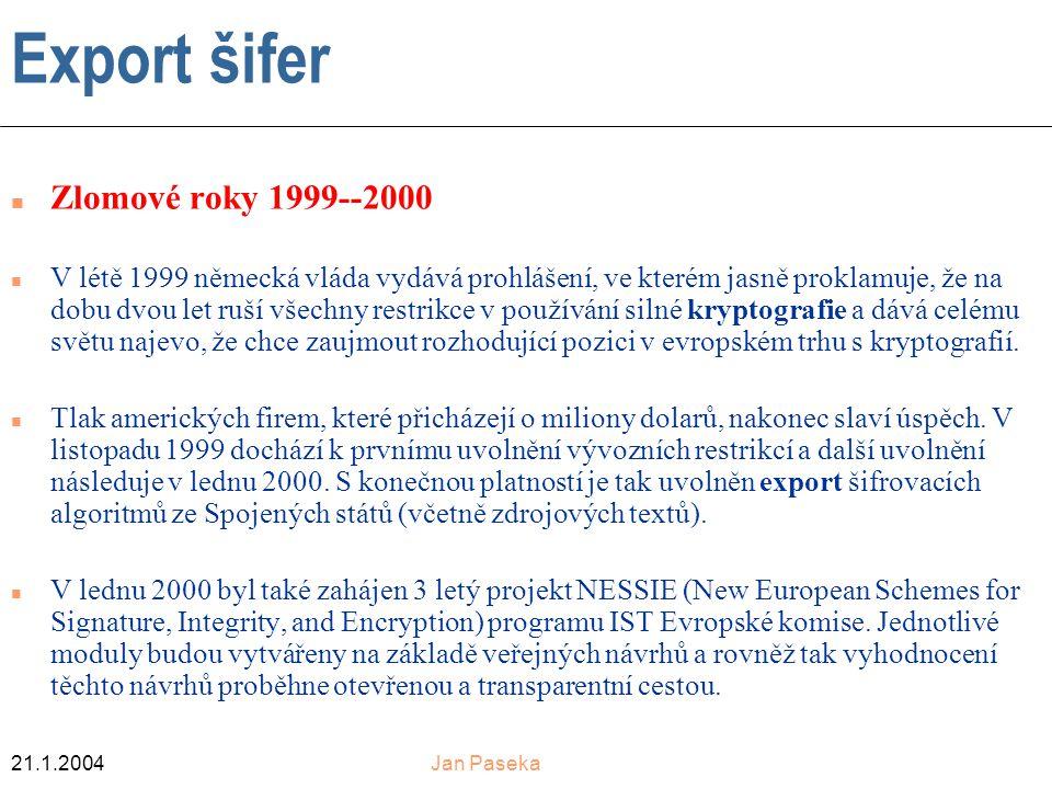 21.1.2004Jan Paseka Export šifer n Zlomové roky 1999--2000 n V létě 1999 německá vláda vydává prohlášení, ve kterém jasně proklamuje, že na dobu dvou let ruší všechny restrikce v používání silné kryptografie a dává celému světu najevo, že chce zaujmout rozhodující pozici v evropském trhu s kryptografií.