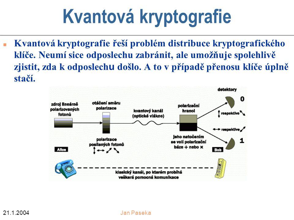 21.1.2004Jan Paseka Kvantová kryptografie Kvantová kryptografie řeší problém distribuce kryptografického klíče.