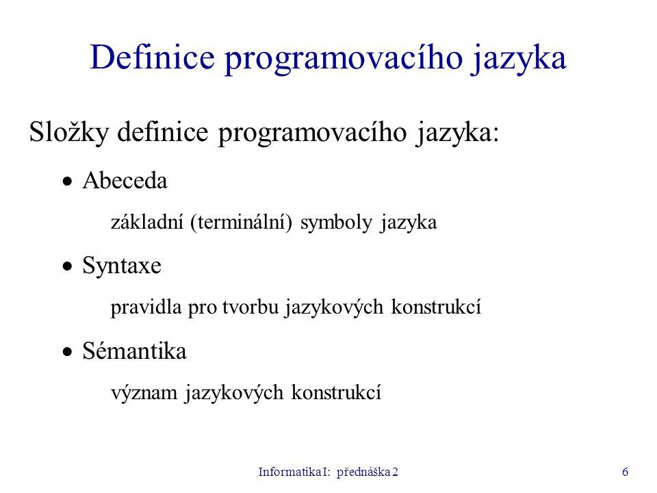 Informatika I: přednáška 26 Definice programovacího jazyka Složky definice programovacího jazyka:  Abeceda základní (terminální) symboly jazyka  Syn