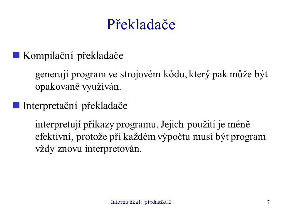 Informatika I: přednáška 27 Překladače Kompilační překladače generují program ve strojovém kódu, který pak může být opakovaně využíván. Interpretační