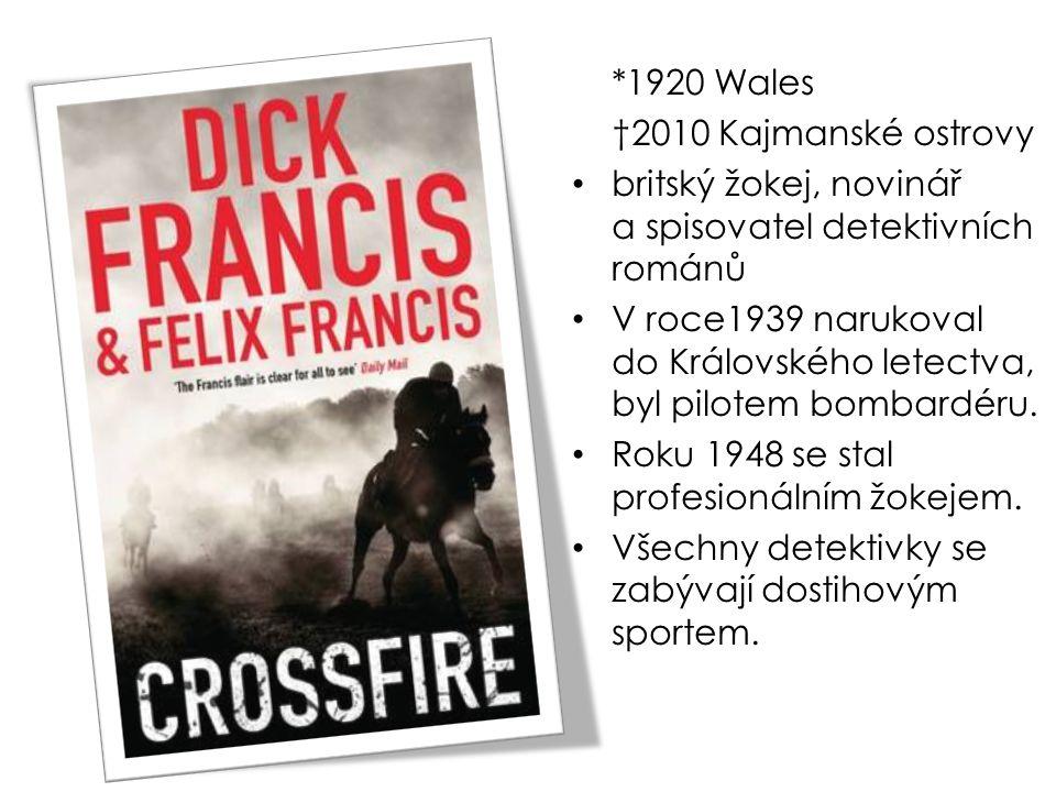 *1920 Wales †2010 Kajmanské ostrovy britský žokej, novinář a spisovatel detektivních románů V roce1939 narukoval do Královského letectva, byl pilotem bombardéru.