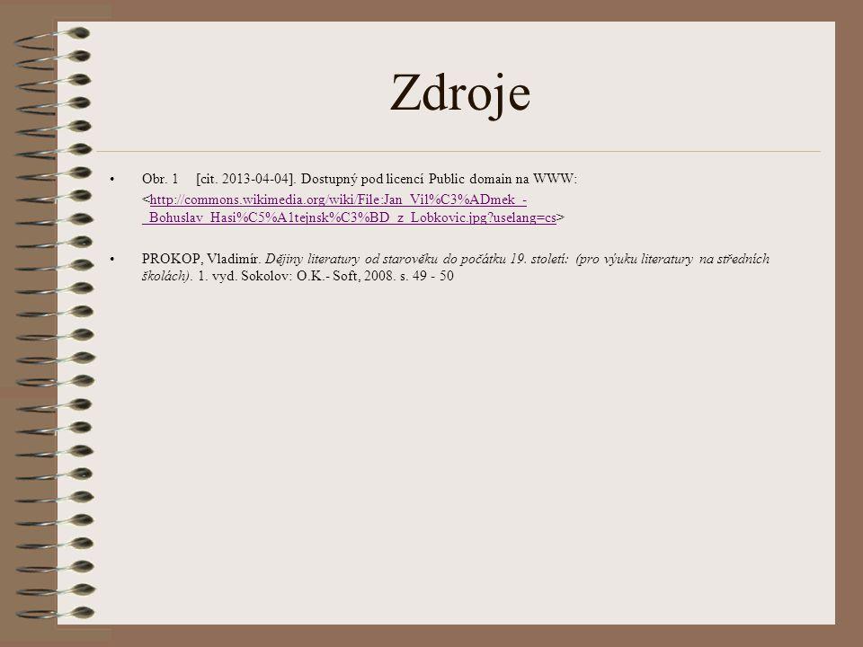 Zdroje Obr. 1[cit. 2013-04-04]. Dostupný pod licencí Public domain na WWW: http://commons.wikimedia.org/wiki/File:Jan_Vil%C3%ADmek_- _Bohuslav_Hasi%C5