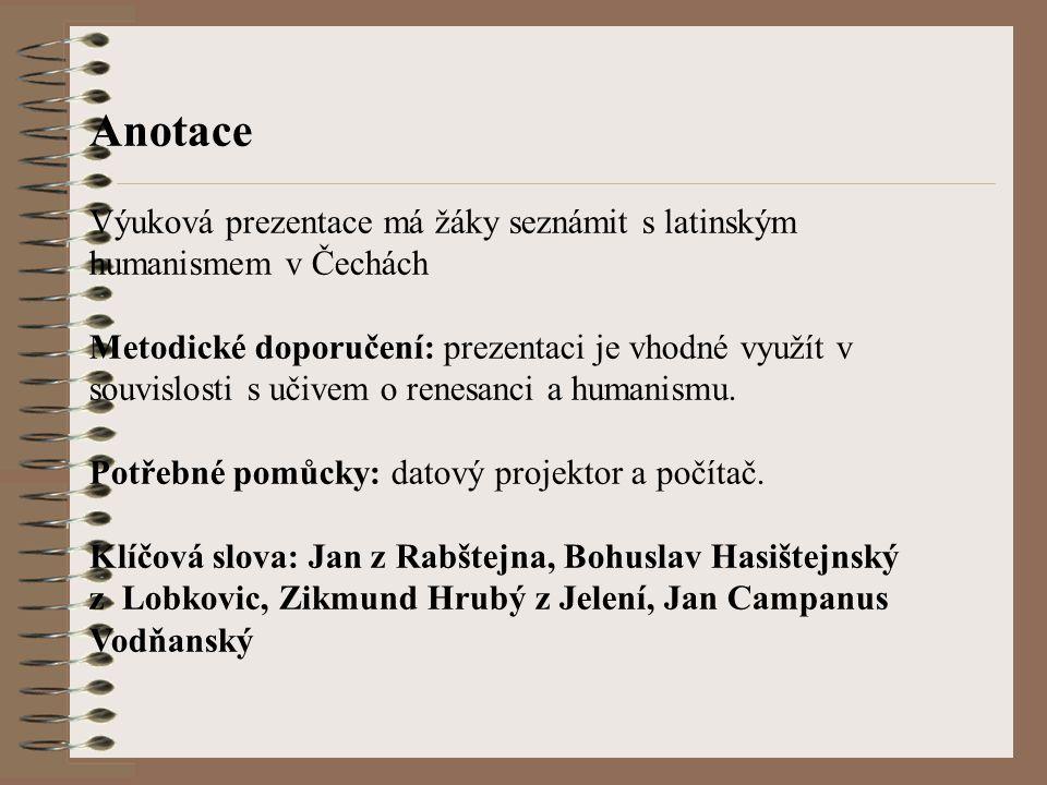 Anotace Výuková prezentace má žáky seznámit s latinským humanismem v Čechách Metodické doporučení: prezentaci je vhodné využít v souvislosti s učivem