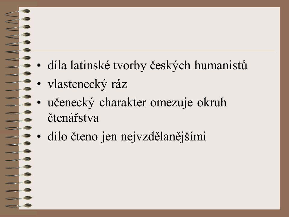 díla latinské tvorby českých humanistů vlastenecký ráz učenecký charakter omezuje okruh čtenářstva dílo čteno jen nejvzdělanějšími