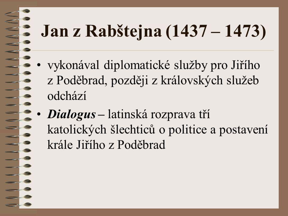 Jan z Rabštejna (1437 – 1473) vykonával diplomatické služby pro Jiřího z Poděbrad, později z královských služeb odchází Dialogus – latinská rozprava t