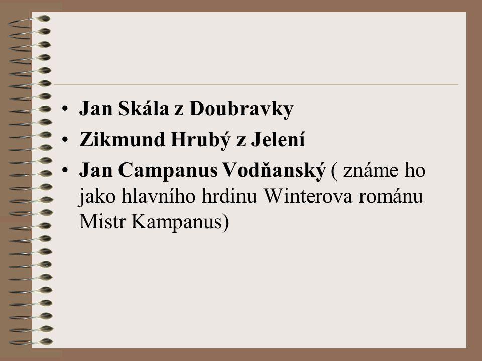 Jan Skála z Doubravky Zikmund Hrubý z Jelení Jan Campanus Vodňanský ( známe ho jako hlavního hrdinu Winterova románu Mistr Kampanus)