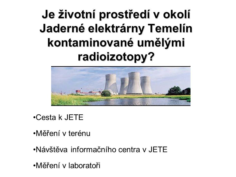 Je životní prostředí v okolí Jaderné elektrárny Temelín kontaminované umělými radioizotopy? Cesta k JETE Měření v terénu Návštěva informačního centra
