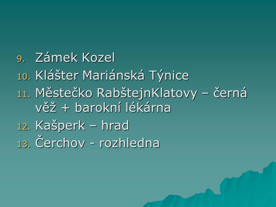 9. Zámek Kozel 10. Klášter Mariánská Týnice 11. Městečko RabštejnKlatovy – černá věž + barokní lékárna 12. Kašperk – hrad 13. Čerchov - rozhledna