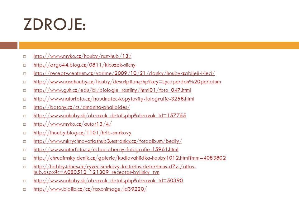 ZDROJE:  http://www.myko.cz/houby/rust-hub/13/ http://www.myko.cz/houby/rust-hub/13/  http://argo44.blog.cz/0811/klouzek-slicny http://argo44.blog.c