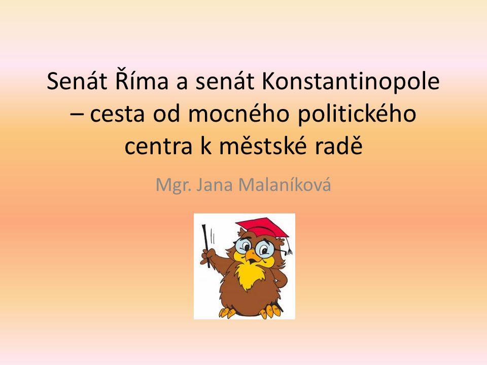 Senát Říma a senát Konstantinopole – cesta od mocného politického centra k městské radě Mgr. Jana Malaníková