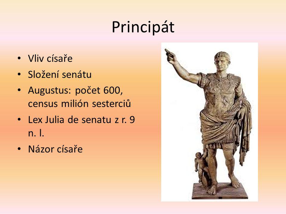 Principát Vliv císaře Složení senátu Augustus: počet 600, census milión sesterciů Lex Julia de senatu z r. 9 n. l. Názor císaře