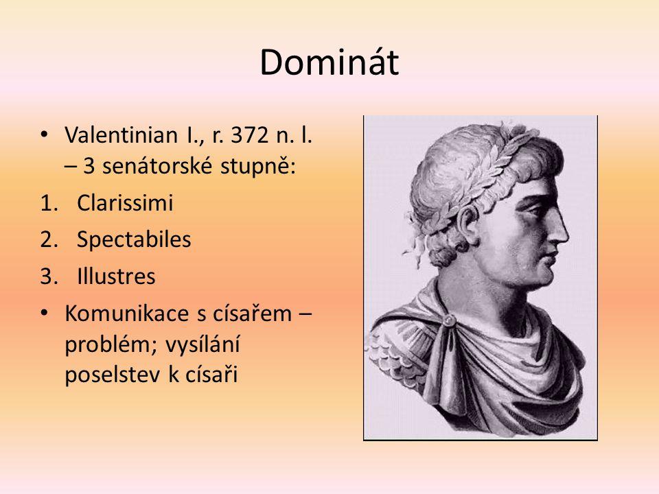 Dominát Valentinian I., r. 372 n. l. – 3 senátorské stupně: 1.Clarissimi 2.Spectabiles 3.Illustres Komunikace s císařem – problém; vysílání poselstev