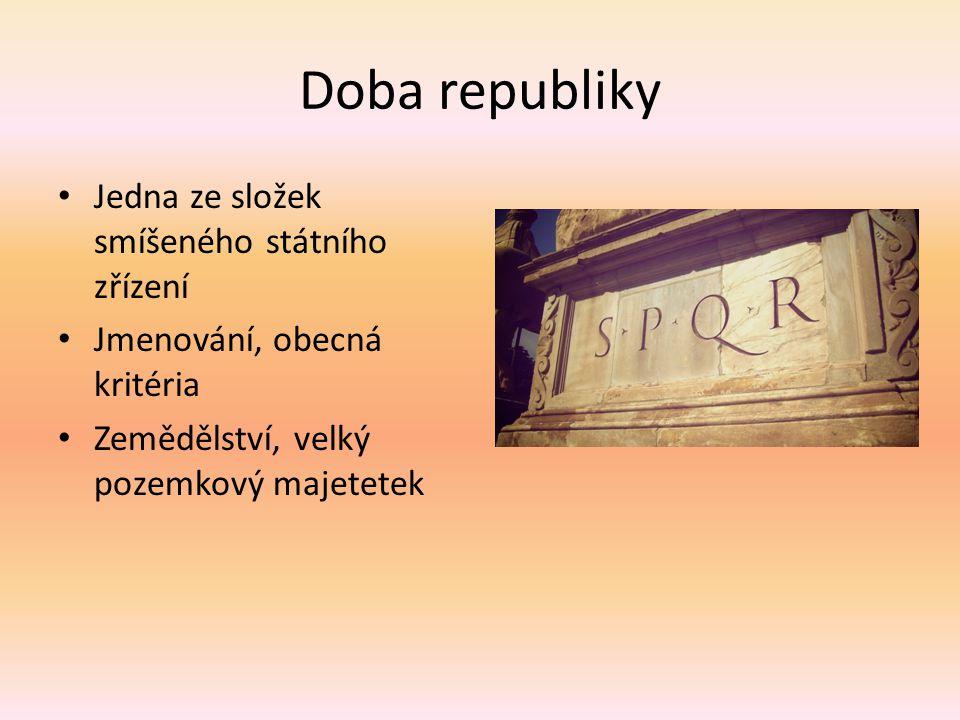 Doba republiky Jedna ze složek smíšeného státního zřízení Jmenování, obecná kritéria Zemědělství, velký pozemkový majetetek