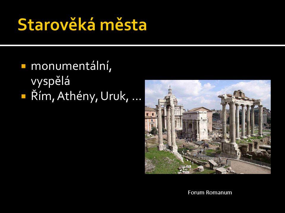  monumentální, vyspělá  Řím, Athény, Uruk, … Forum Romanum