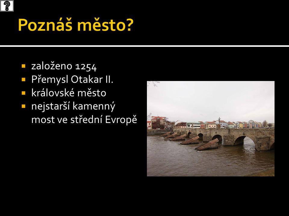  založeno 1254  Přemysl Otakar II.  královské město  nejstarší kamenný most ve střední Evropě