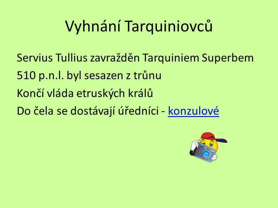 Vyhnání Tarquiniovců Servius Tullius zavražděn Tarquiniem Superbem 510 p.n.l.